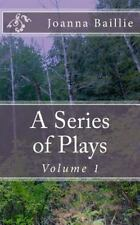 A Series of Plays, Volume 1 : In Which It Is Attempted to Delineate the...