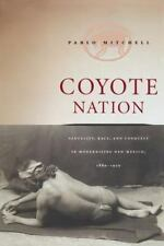 Coyote Nation: Sexuality, Race, and Conquest in Modernizing New Mexico, 1880-192