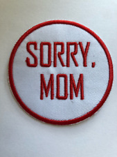 Sorry Mom Funny Iron On Embroidered Patch 2 3/4 inches #80