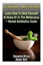 Survival Medicine: Learn How to Heal Yourself at Home or in the Wilderness +...