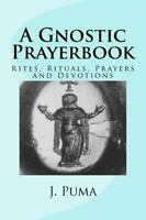 A Gnostic Prayerbook: Rites, Rituals, Prayers and Devotions for the Solitary Mo
