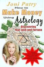 How to Make Money Using Astrology : Discovering Your Luck and Fortune by Joni...