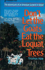 """""""Don't Let the Goats Eat the Loquat Trees: American Surgeon in Nepal"""" T Hale"""