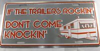 IF THE TRAILERS ROCKIN DON'T COME KNOCKIN' METAL LICENSE PLATE SIGN NEW L827