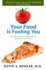 Your Food Is Fooling You : How Your Brain Is Hijacked by Sugar, Fat, and Salt...