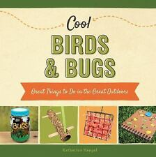 Cool Birds and Bugs : Great Things to Do in the Great Outdoors by Katherine...