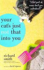 YOUR CAT'S JUST NOT THAT INTO YOU - RICHARD SMITH - WHAT PART OF THE MEOW DON'T