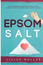 Epsom Salt : 150 Extraordinary Benefits, Uses, and Natural Remedies for Your ...