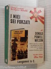 I MIEI SEI FORZATI Donald Powell Wilson Marcella Hannau Longanesi 1971 romanzo