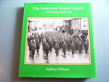 THE SOMERSET HOME GUARD. A Pictorial Roll-call. J. Wilson. 2004. Millstream Book