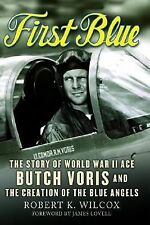 First Blue: The Story of World War II Ace Butch Voris and...US Navy Blue Angels