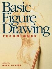 Basic Figure Drawing Techniques (Basic Techniques) by Albert, Greg, Good Book