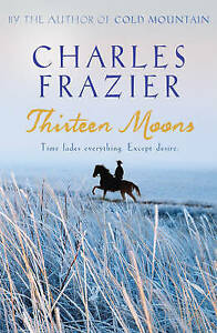 Thirteen Moons by Charles Frazier (Paperback, 2007)
