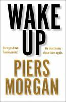 Piers Morgan - Wake Up: Why The World Has Gone Nuts Hardback Hard Cover Book