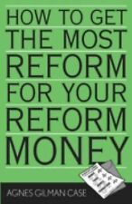 How to Get the Most Reform for Your Reform Money