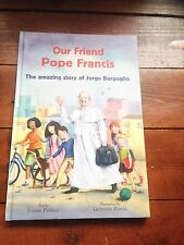 Our Friend Pope Francis: The Amazing Story of Jorge Bergoglio Jeanne Perego CTS