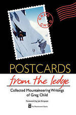 Postcards from the Ledge: The Collected Mountaineering Writings of Greg Child, V