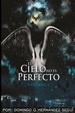 El Cielo No Es Perfecto Ser.: El Cielo No Es Perfecto by Domingo Hernandez...