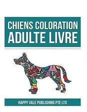 Chiens Coloration Adulte Livre by Happy Vale Publishing Pte Ltd (2016,...