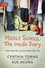 Middle School: the Inside Story: What Kids Tell Us but Don't Tell You