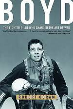 Boyd: The Fighter Pilot Who Changed the Art of War by R. Coram (Paperback, 2004)