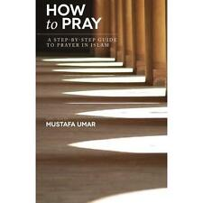 FREE 2 DAY SHIPPING: How to Pray: A Step-by-Step Guide to Prayer in Islam