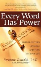 Every Word Has Power : Switch on Your Language and Turn on Your Life by...