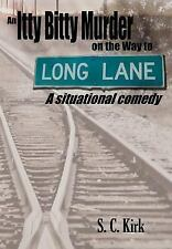An Itty Bitty Murder on the Way to Long Lane : A situational Comedy by S. C....