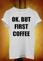OK. But First Coffee Cool Hipster Men Women Unisex T Shirt Tank Top Vest 1098
