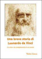 Una breve storia di Leonardo da Vinci  di Walter Grassi,  2014,  Youcanprint- ER