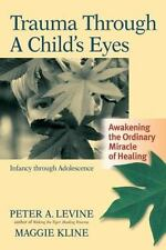 Trauma Through a Child's Eyes: Awakening the Ordinary Miracle of Healing, Peter