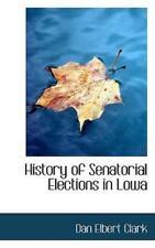 History Of Senatorial Elections In Lowa: By Dan Elbert Clark
