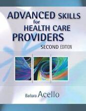 Advanced Skills for Health Care Providers by Barbara Acello (2006, Paperback, R…