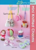 Mini Knitted Charms, Paperback by Ishii, Sachiyo, Brand New, Free shipping in...