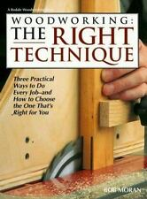 Woodworking: The Right Technique : Three Practical Ways to Do Every Job-And How