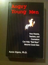 Angry Young Men By Aaron Kipnis Help Bad Boys Become Good Men Teachers Parents