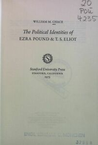The Political Identities of Ezra Pound & T. S. Eliot. Chace, William M.: