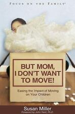 But Mom, I Don't Want to Move! (Focus on the Family), Miller, Susan, Good Book