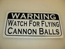 WATCH FOR CANNON BALLS Sign 4 Hunters Army Navy Marines Pistol Military Pirate