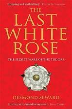 The Last White Rose: The Secret Wars of the Tudors, Seward, Desmond, Good Used