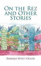 On the Rez and Other Stories by Barbara Wyatt Olson (2015, Paperback)
