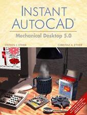 Instant AutoCAD : Mechanical Desktop 5.0 by Stephen J. Ethier and Christine...