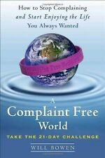 A Complaint Free World: How to Stop Complaining and Start Enjoying the Life You