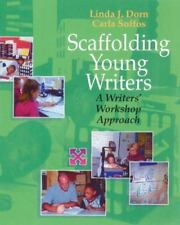 Scaffolding Young Writers : A Writer's Workshop Approach by Linda J. Dorn and...