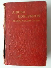 A Bush Honeymoon Laura M. Palmer-Archer (Bushwoman) 1904 Australian Literature