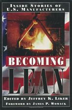 Becoming Lean: Inside Stories of U.S. Manufacturers by Jeffrey K. Liker