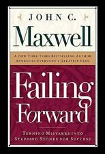 Failing Forward : How to Make the Most of Your Mistakes by John C. Maxwell...