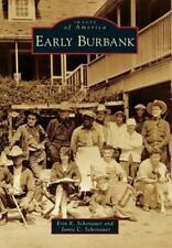 Images of America: Early Burbank by Erin K. Schonauer and Jamie C. Schonauer...