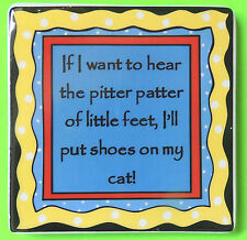 If I Want to Hear Pitter-Patter of Little Feet I'll Put Shoes on My Cat! Magnet