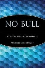 No Bull: My Life In and Out of Markets by Michael Steinhardt